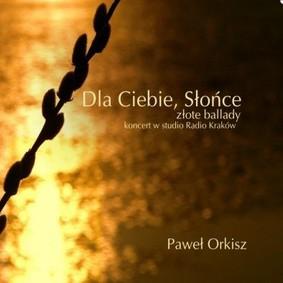 Paweł Orkisz - Dla Ciebie, Słońce