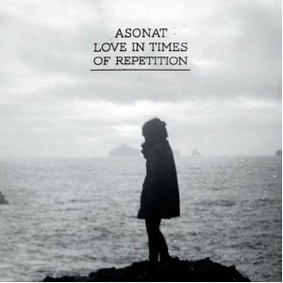 Asonat - Love in Times of Repetition
