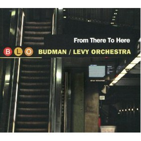 Budman/Levy Orchestra - From There to Here