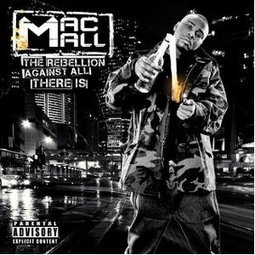 Mac Mall - The Rebellion Against All There Is