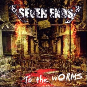 Seven Ends - To the Worms
