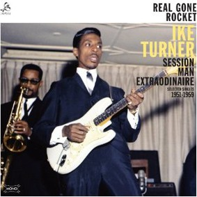 Ike Turner - Real Gone Rocket: Session Man Extraordinaire: Selected Singles 1951-59