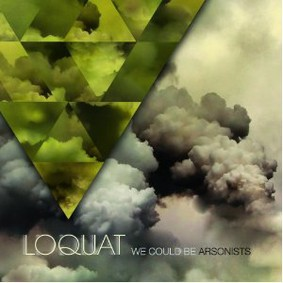 Loquat - We Could Be Arsonists