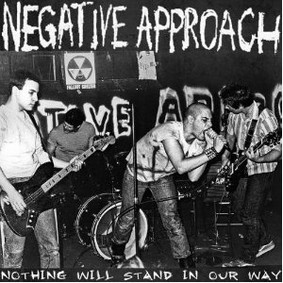 Negative Approach - Nothing Will Stand in Our Way