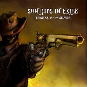 Sun Gods in Exile - Thanks for the Silver