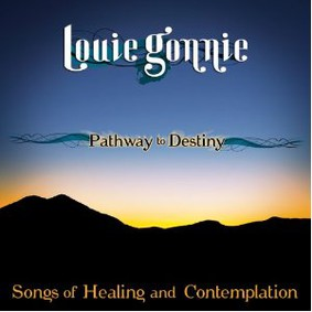 Louie Gonnie - Pathway to Destiny: Songs of Healing and Contemplation