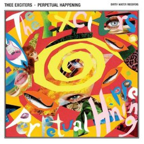 Thee Exciters - Perpetual Happening