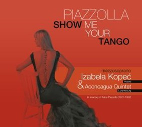 Izabela Kopeć, Aconcagua - Piazzolla: Show Me Your Tango