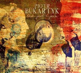 Piotr Bukartyk - Tak jest i już