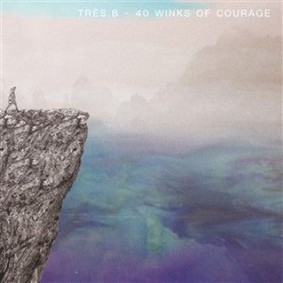 Tres.B - 40 Winks of Courage