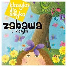 Various Artists - Klasyka dla smyka: Zabawa z klasyką