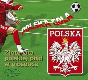 Various Artists - Polska gola! Złote lata polskiej piłki w piosence