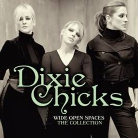 Dixie Chicks - Wide Open Spaces: The Collection