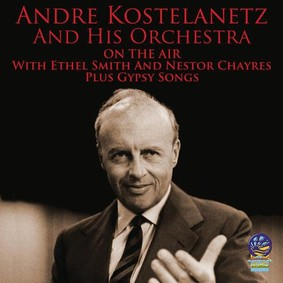 André Kostelanetz & His Orchestra - On The Air With Ethel Smith And Nestor Chayres Plus Gypsy Songs