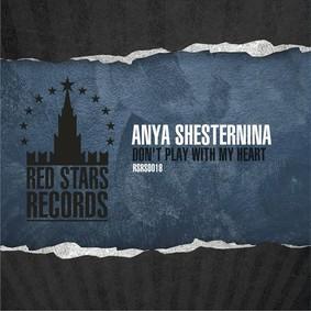Anya Shesternina - Don't Play With My Heart
