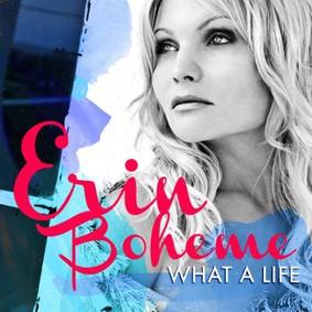 Erin Boheme - What A Life