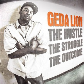 Geda Lion - The Hustle the Struggle the Outcome
