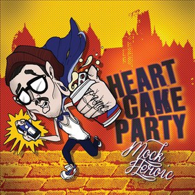 Heartcakeparty - Mock Heroic