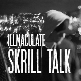 Illmaculate - Skrill Talk