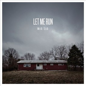Let Me Run - Mad/Sad