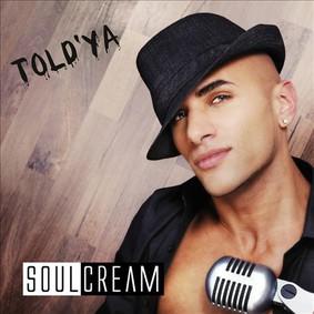 Soulcream - Told 'Ya