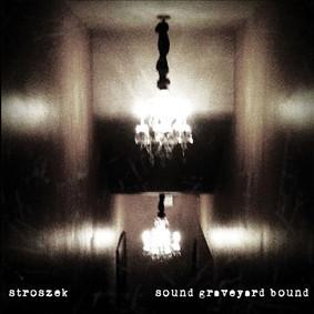 Stroszek - Sound Graveyard Bound