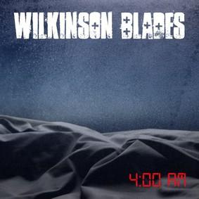 Wilkinson Blades - 4:00 Am