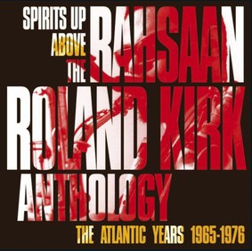 Rahsaan Roland Kirk - Spirits Up Above: The Atlantic Years