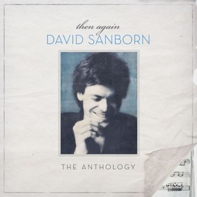 David Sanborn - Then Again Anthology