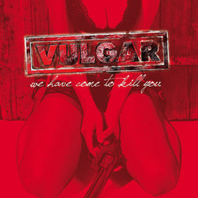 Vulgar - We have come to kill you