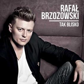 Rafał Brzozowski - Tak blisko