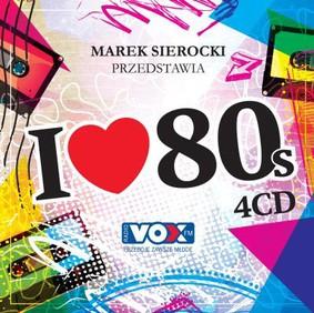 Various Artists - Marek Sierocki przedstawia: I Love '80s