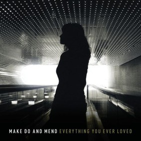 Make Do and Mend - Everything You Ever Loved