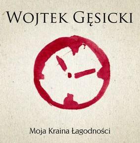 Wojciech Gęsicki - Moja Kraina Łagodności