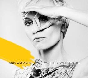 Ania Wyszkoni - Życie jest w porządku