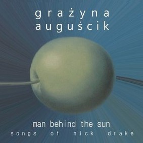 Grażyna Auguścik - Man Behind The Sun: Songs of Nick Drake