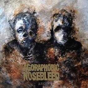 Agoraphobic Nosebleed - Arc [EP]