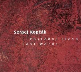 Sergej Kopcak - Last Words
