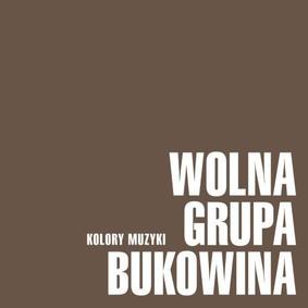 Wolna Grupa Bukowina - Kolory muzyki: Wolna Grupa Bukowina