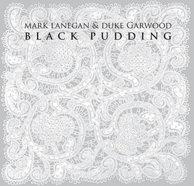 Mark Lanegan, Duke Garwood - Black Pudding