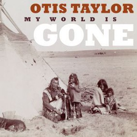 Otis Taylor - My World Is Gone