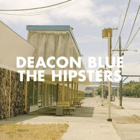 Deacon Blue - The Hipsters