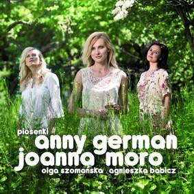 Joanna Moro, Olga Szomańska, Agnieszka Babicz - Piosenki Anny German
