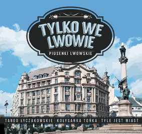 Various Artists - Tylko we Lwowie. Piusenki Lwowskie