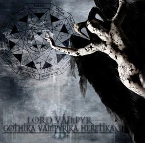 Lord Vampyr - Gothika Vampyrika Heretika
