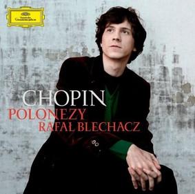 Rafał Blechacz - Chopin: Polonezy