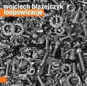 Błażejczyk Wojciech - Loopowizacje