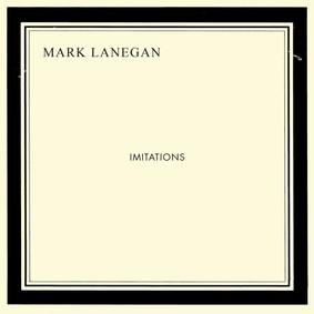 Mark Lanegan - Imitations