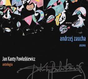 Andrzej Zaucha, Anawa - Jan Kanty Pawluśkiewicz. Antologia