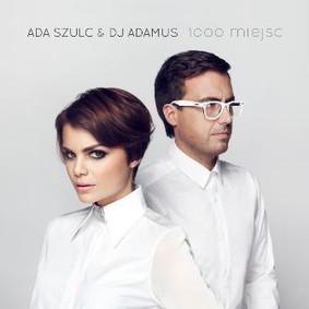 Ada Szulc & DJ Adamus - 1000 Miejsc